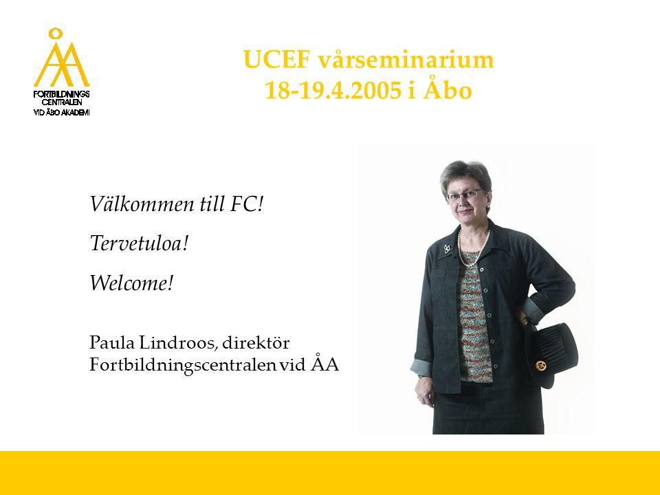UCEF vårseminarium 18-19.4.2005 i Åbo Välkommen till FC! Tervetuloa! Welcome! Paula Lindroos, direktör Fortbildningscentralen vid ÅA