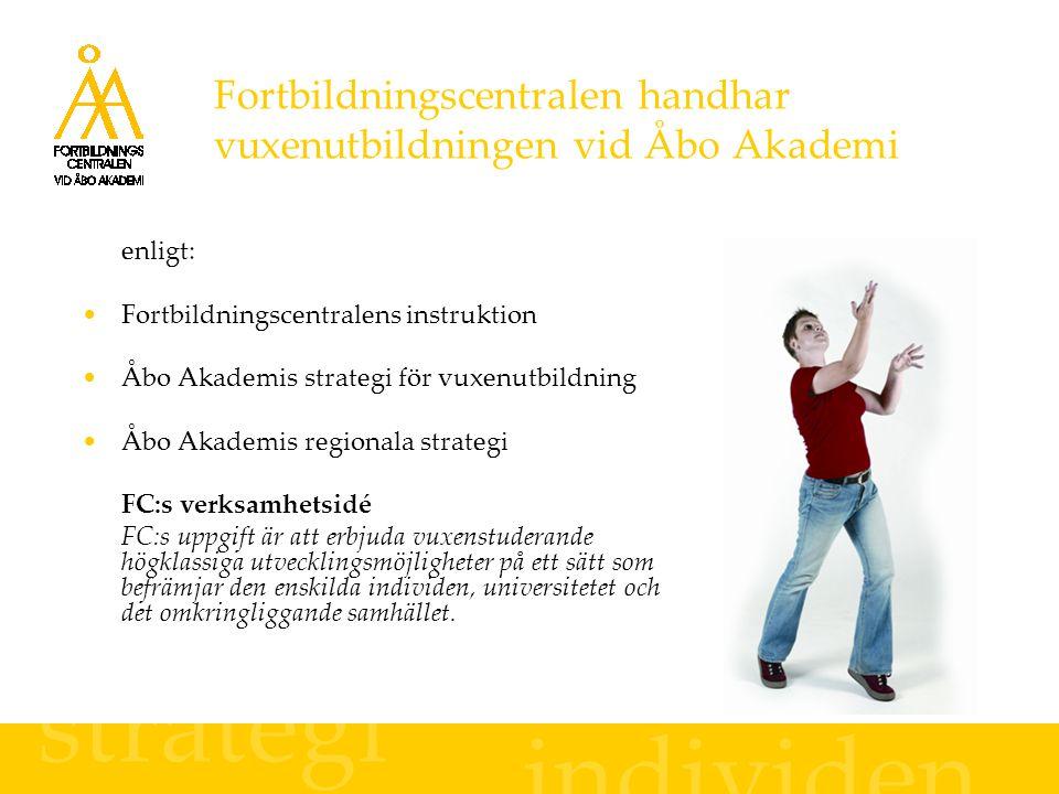 Fortbildningscentralen handhar vuxenutbildningen vid Åbo Akademi enligt: Fortbildningscentralens instruktion Åbo Akademis strategi för vuxenutbildning