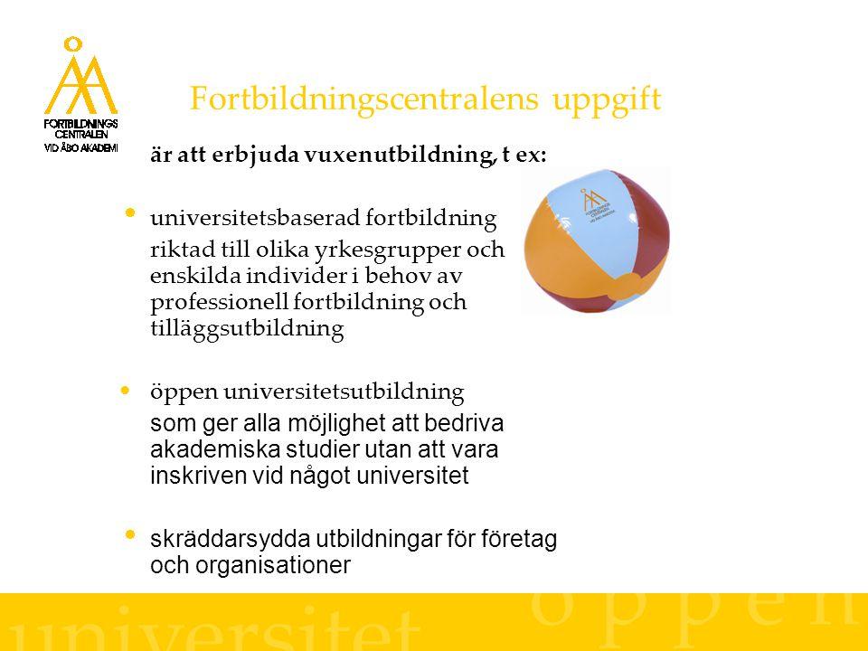 Fortbildningscentralens uppgift ö p p e n universitet är att erbjuda vuxenutbildning, t ex:  universitetsbaserad fortbildning riktad till olika yrkesgrupper och enskilda individer i behov av professionell fortbildning och tilläggsutbildning öppen universitetsutbildning som ger alla möjlighet att bedriva akademiska studier utan att vara inskriven vid något universitet  skräddarsydda utbildningar för företag och organisationer