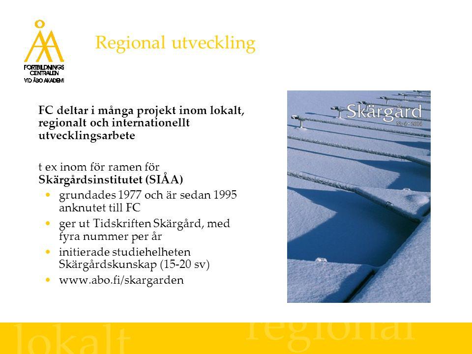 Regional utveckling FC deltar i många projekt inom lokalt, regionalt och internationellt utvecklingsarbete t ex inom för ramen för Skärgårdsinstitutet (SIÅA) grundades 1977 och är sedan 1995 anknutet till FC ger ut Tidskriften Skärgård, med fyra nummer per år initierade studiehelheten Skärgårdskunskap (15-20 sv) www.abo.fi/skargarden lokalt regional