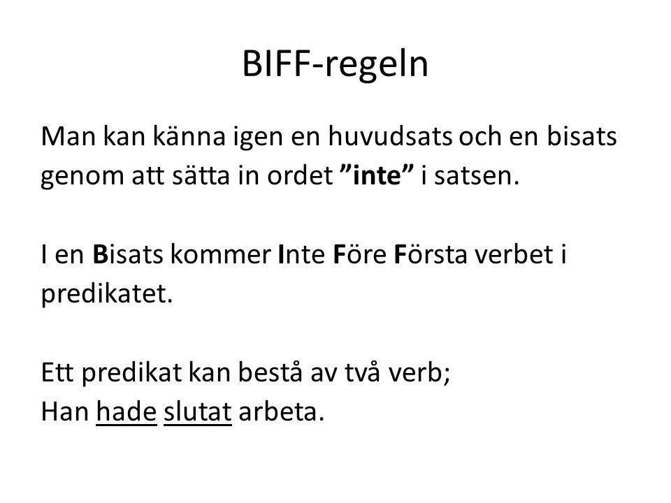 """BIFF-regeln Man kan känna igen en huvudsats och en bisats genom att sätta in ordet """"inte"""" i satsen. I en Bisats kommer Inte Före Första verbet i predi"""