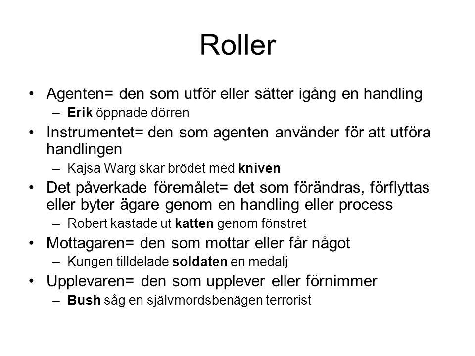 Roller Agenten= den som utför eller sätter igång en handling –Erik öppnade dörren Instrumentet= den som agenten använder för att utföra handlingen –Ka
