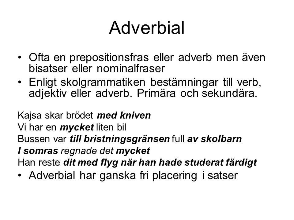 Adverbial Ofta en prepositionsfras eller adverb men även bisatser eller nominalfraser Enligt skolgrammatiken bestämningar till verb, adjektiv eller ad