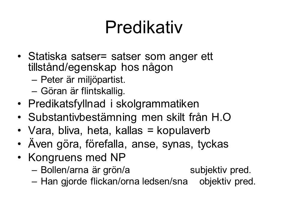 Predikativ Statiska satser= satser som anger ett tillstånd/egenskap hos någon –Peter är miljöpartist. –Göran är flintskallig. Predikatsfyllnad i skolg