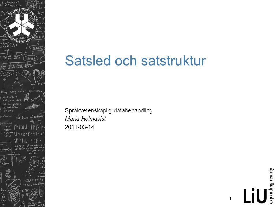 1 Satsled och satstruktur Språkvetenskaplig databehandling Maria Holmqvist 2011-03-14