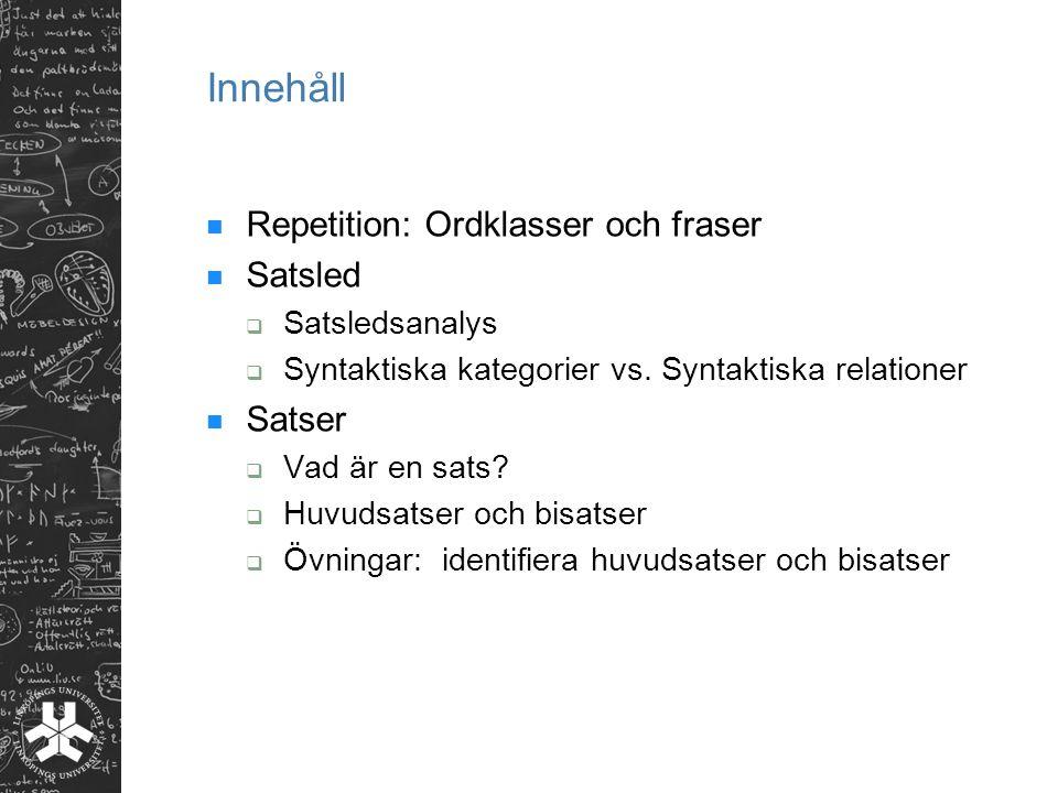 Innehåll Repetition: Ordklasser och fraser Satsled  Satsledsanalys  Syntaktiska kategorier vs.