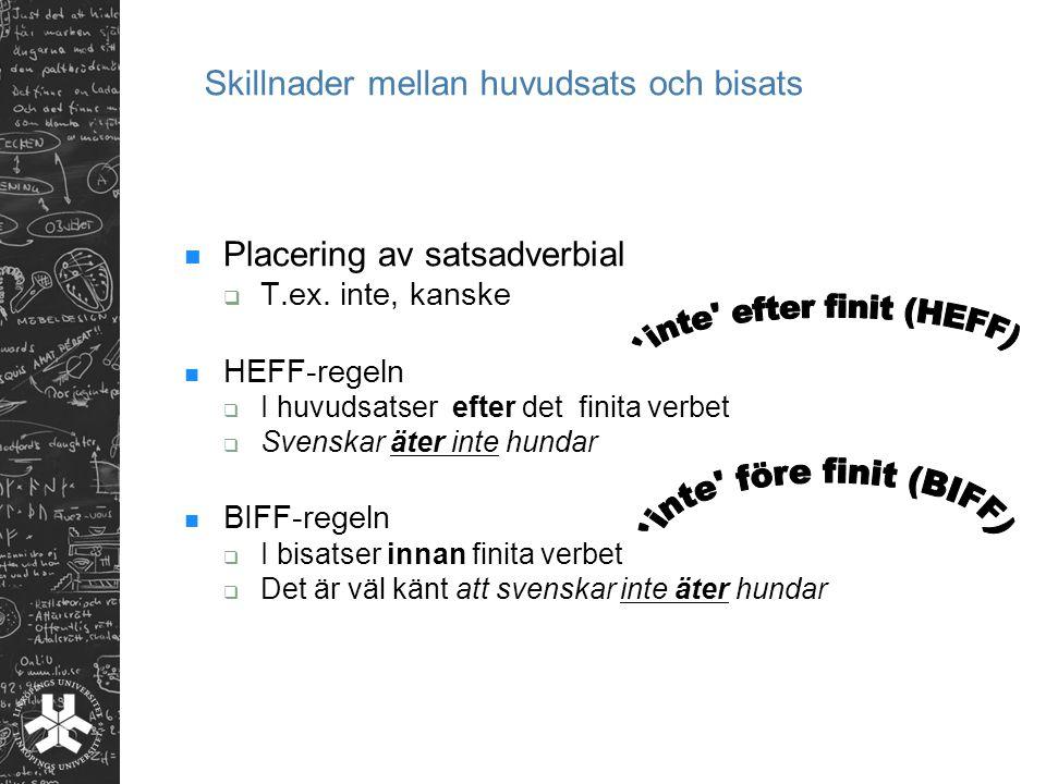 Skillnader mellan huvudsats och bisats Placering av satsadverbial  T.ex.