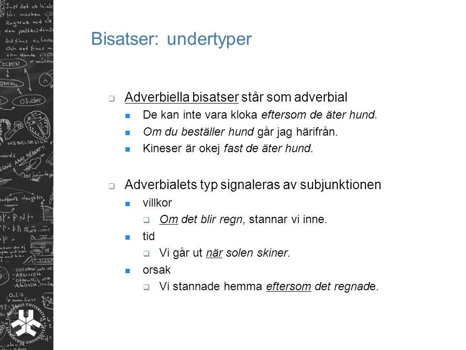 Bisatser: undertyper  Adverbiella bisatser står som adverbial De kan inte vara kloka eftersom de äter hund.