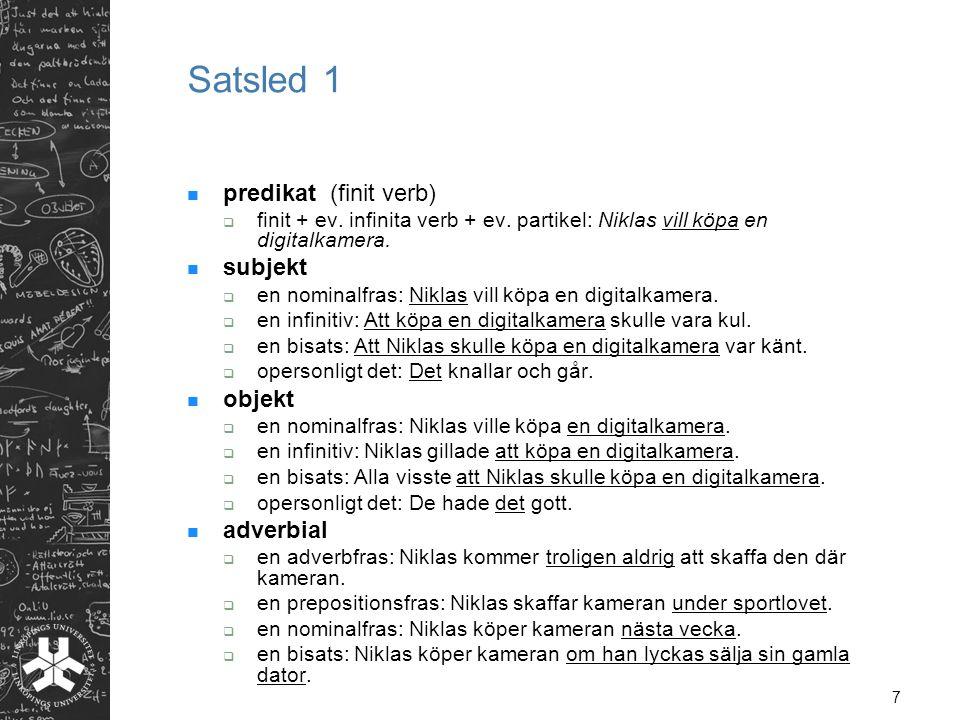 7 Satsled 1 predikat (finit verb)  finit + ev.infinita verb + ev.