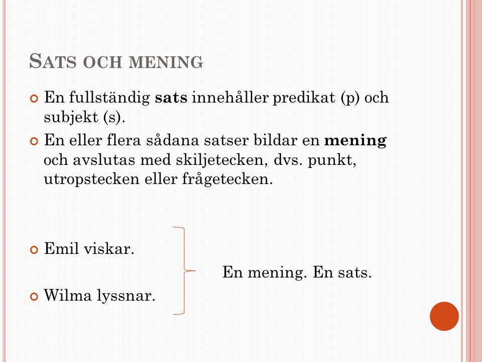 S ATS OCH MENING En fullständig sats innehåller predikat (p) och subjekt (s). En eller flera sådana satser bildar en mening och avslutas med skiljetec