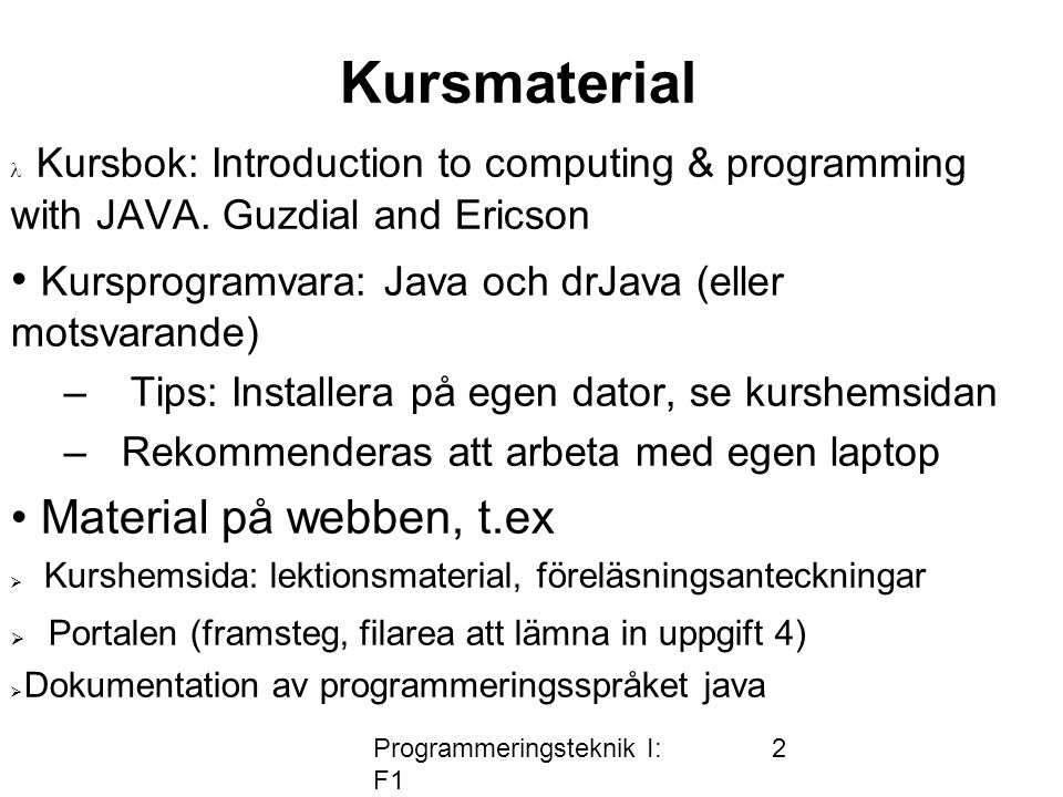 Programmeringsteknik I: F1 2 Kursmaterial Kursbok: Introduction to computing & programming with JAVA.