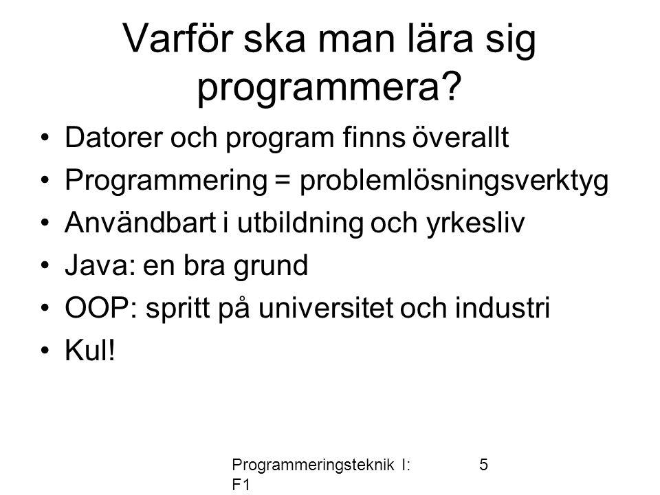 Programmeringsteknik I: F1 5 Varför ska man lära sig programmera.