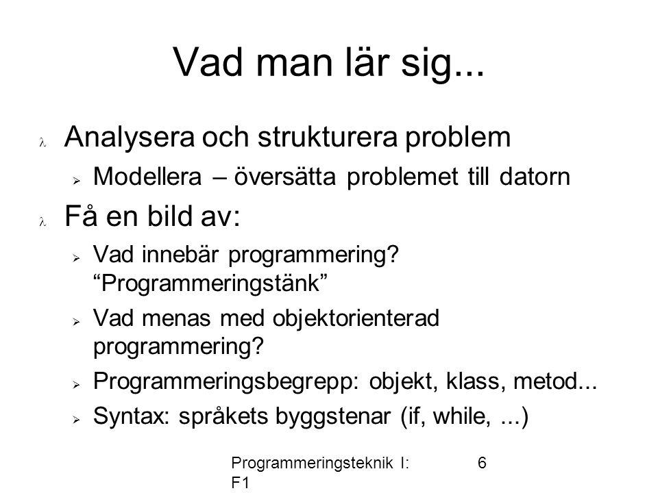 Programmeringsteknik I: F1 6 Vad man lär sig...