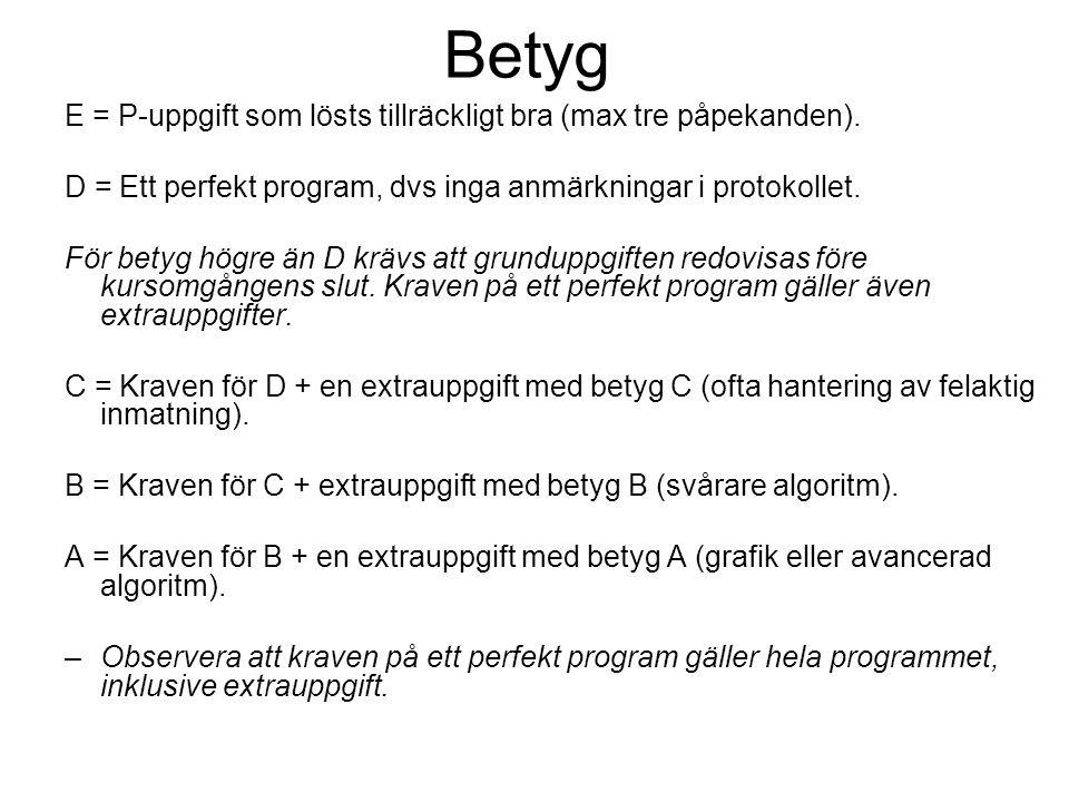 Betyg E = P-uppgift som lösts tillräckligt bra (max tre påpekanden). D = Ett perfekt program, dvs inga anmärkningar i protokollet. För betyg högre än