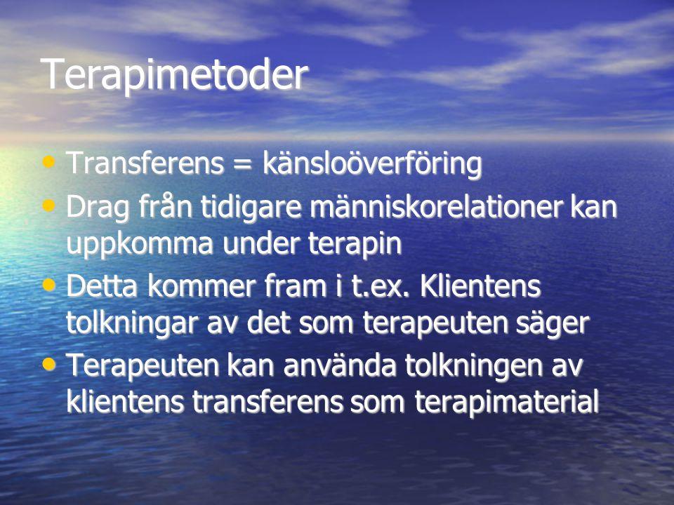 Terapimetoder Transferens = känsloöverföring Transferens = känsloöverföring Drag från tidigare människorelationer kan uppkomma under terapin Drag från