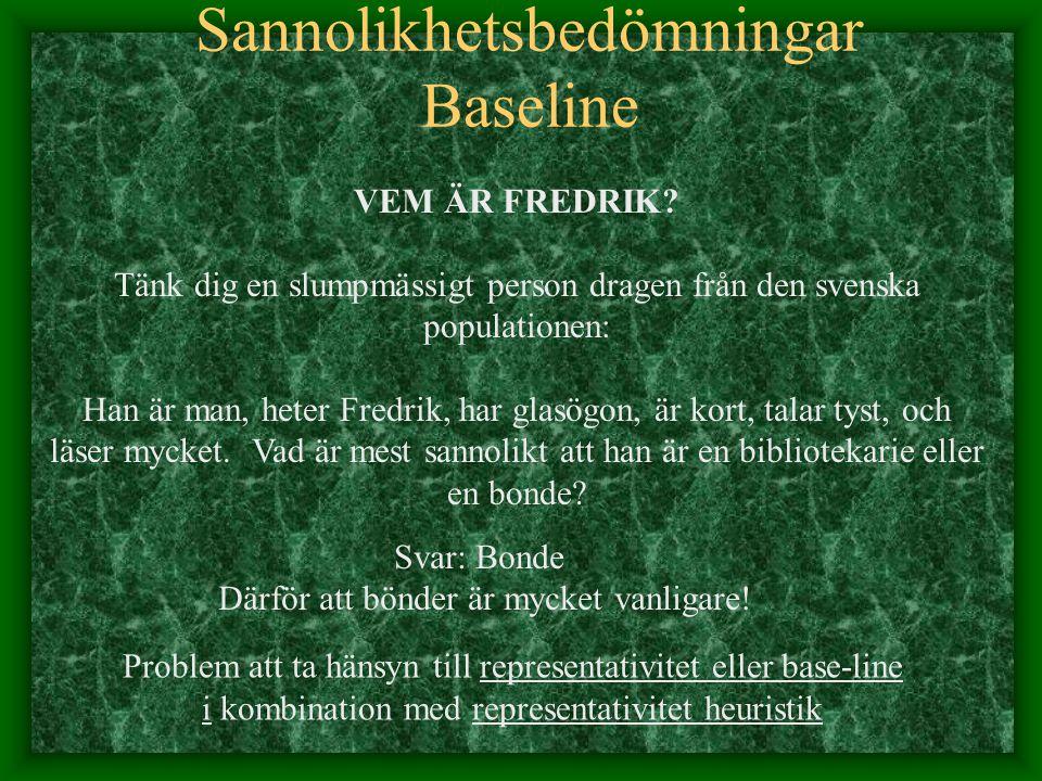 VEM ÄR FREDRIK? Tänk dig en slumpmässigt person dragen från den svenska populationen: Han är man, heter Fredrik, har glasögon, är kort, talar tyst, oc