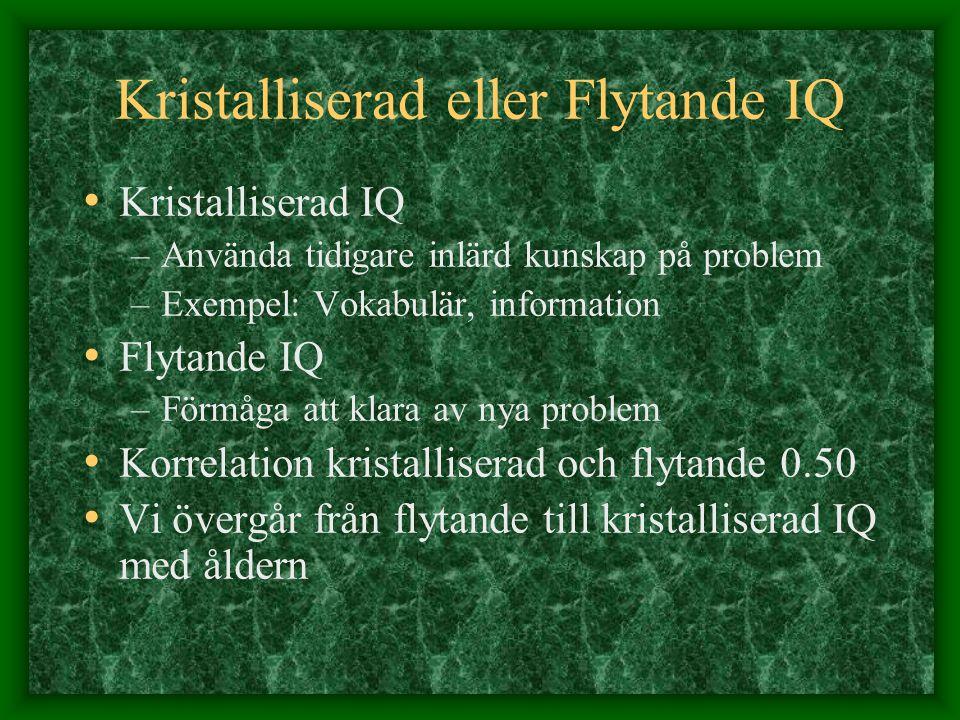 Kristalliserad eller Flytande IQ Kristalliserad IQ –Använda tidigare inlärd kunskap på problem –Exempel: Vokabulär, information Flytande IQ –Förmåga a