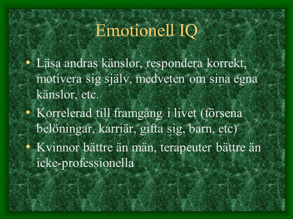 Emotionell IQ Läsa andras känslor, respondera korrekt, motivera sig själv, medveten om sina egna känslor, etc. Korrelerad till framgång i livet (förse