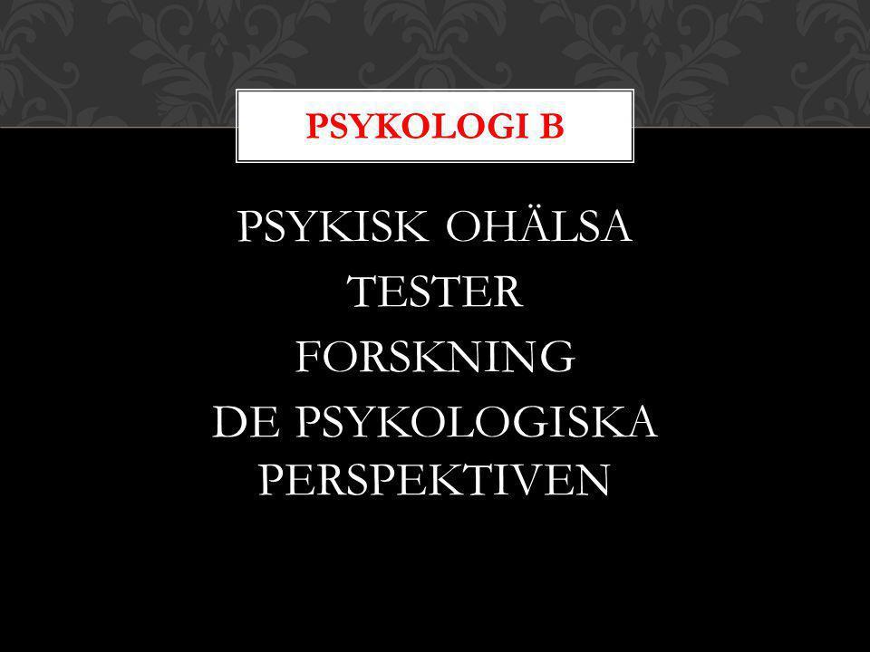 PSYKISK OHÄLSA TESTER FORSKNING DE PSYKOLOGISKA PERSPEKTIVEN PSYKOLOGI B