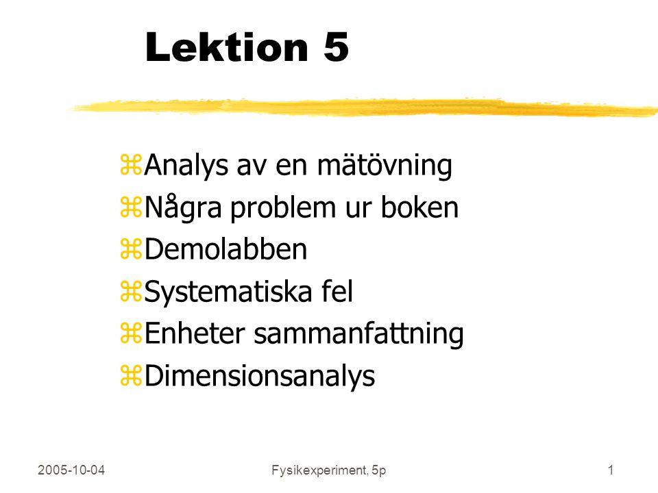 2005-10-04Fysikexperiment, 5p1 Lektion 5 zAnalys av en mätövning zNågra problem ur boken zDemolabben zSystematiska fel zEnheter sammanfattning zDimensionsanalys