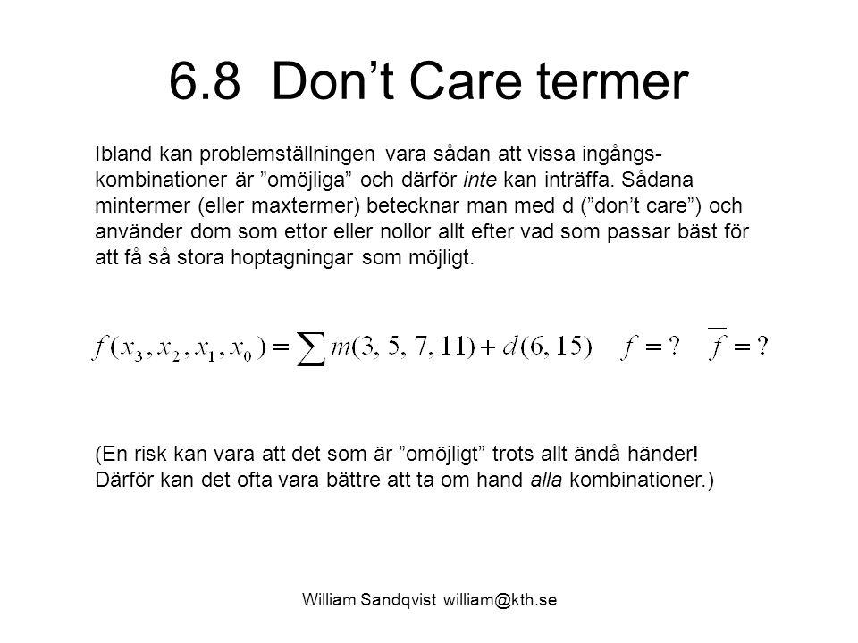 6.8 Don't Care termer William Sandqvist william@kth.se Ibland kan problemställningen vara sådan att vissa ingångs- kombinationer är omöjliga och därför inte kan inträffa.