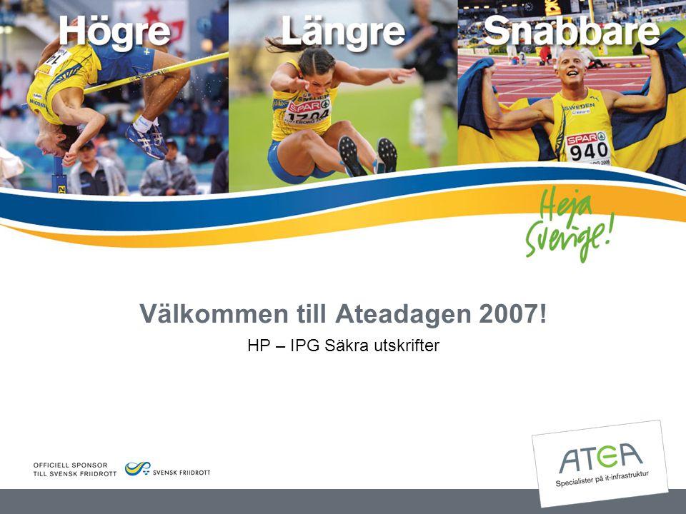 Välkommen till Ateadagen 2007! HP – IPG Säkra utskrifter