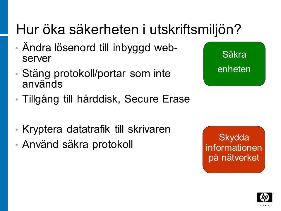 Hur öka säkerheten i utskriftsmiljön? Ändra lösenord till inbyggd web- server Stäng protokoll/portar som inte används Tillgång till hårddisk, Secure E
