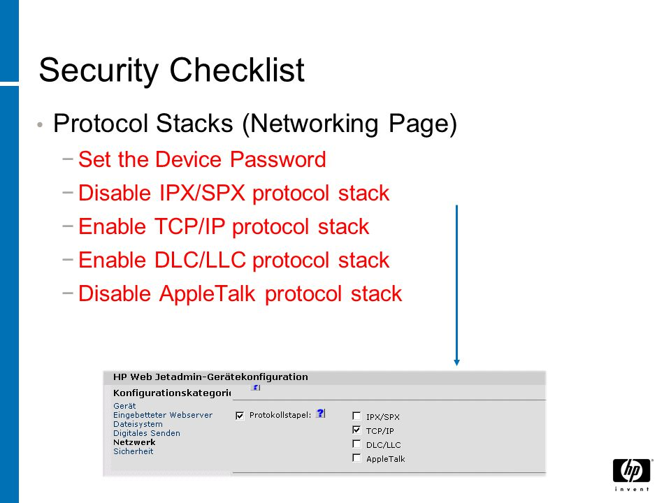 Security Checklist Protocol Stacks (Networking Page) −Set the Device Password −Disable IPX/SPX protocol stack −Enable TCP/IP protocol stack −Enable DL