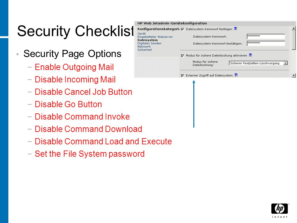 Security Checklist Security Page Options −Enable Outgoing Mail −Disable Incoming Mail −Disable Cancel Job Button −Disable Go Button −Disable Command I