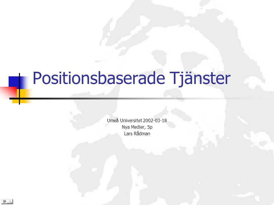 Positionsbaserade Tjänster Umeå Universitet 2002-03-18 Nya Medier, 5p Lars Rådman
