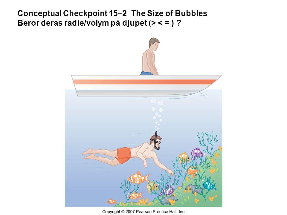 Conceptual Checkpoint 15–2 The Size of Bubbles Beror deras radie/volym på djupet (> < = ) ?