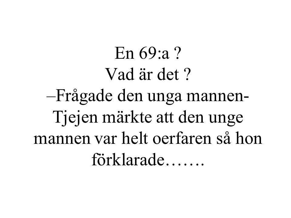 En 69:a .Vad är det .