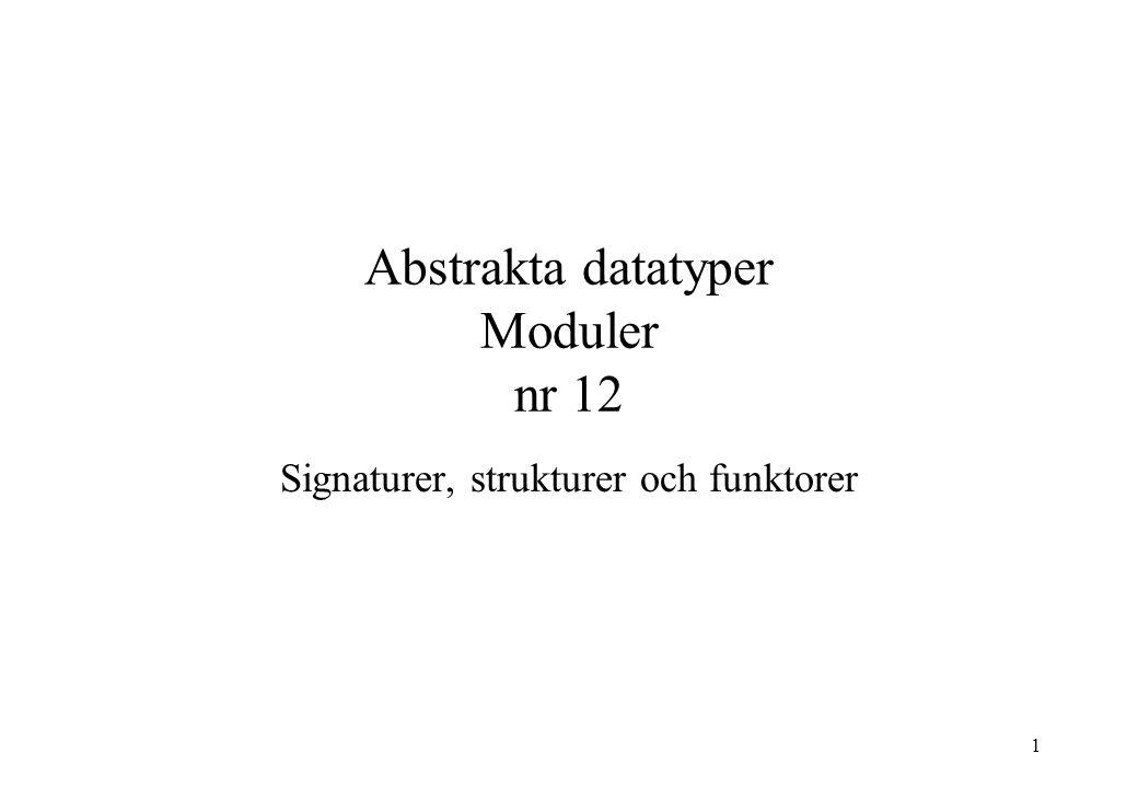 1 Abstrakta datatyper Moduler nr 12 Signaturer, strukturer och funktorer