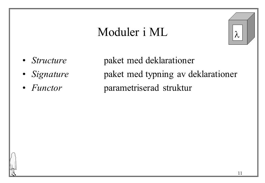 11 Moduler i ML Structurepaket med deklarationer Signaturepaket med typning av deklarationer Functorparametriserad struktur
