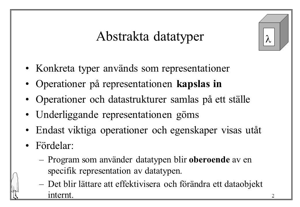 3 Syntax: abstype typename = constructor [of type ] | constructor [of type ]..… with declarations (val, fun, datatype,......) end De funktioner som definieras kallas ofta primitiva funktioner för datatypen.