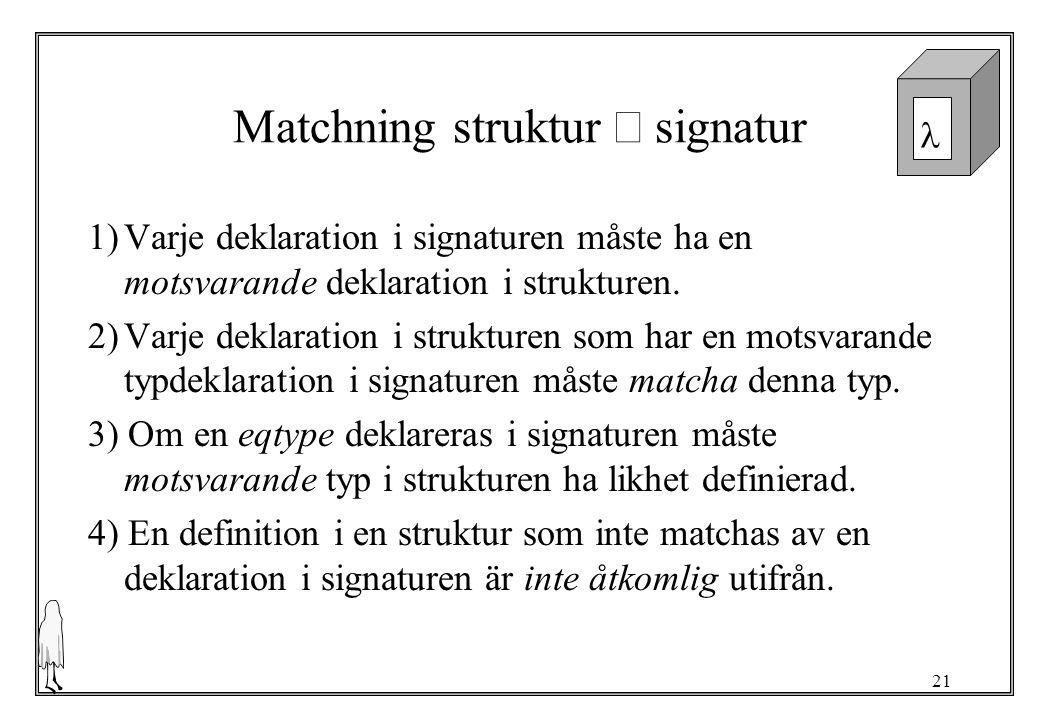 21 Matchning struktur  signatur 1)Varje deklaration i signaturen måste ha en motsvarande deklaration i strukturen.