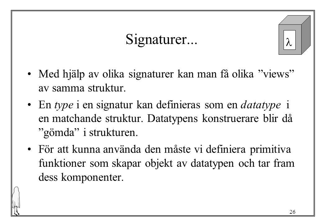 26 Signaturer...Med hjälp av olika signaturer kan man få olika views av samma struktur.