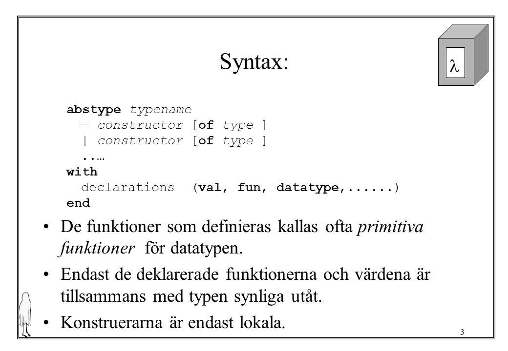4 Exempel naturliga tal abstype nat = Nat of int with exception MakeNat fun makeNat n = if n < 0 then raise MakeNat else Nat n fun showNat (Nat n) = n local type relop = int * int -> bool type intop = int * int -> int fun relOp (ff: relop) (Nat x) (Nat y) = ff (x,y) fun intOp (ff: intop) (Nat x) (Nat y) = makeNat (ff (x,y)) in val natEqual = relOp (op=) val natPlus = intOp (op+) val natMinus = intOp (op-) end