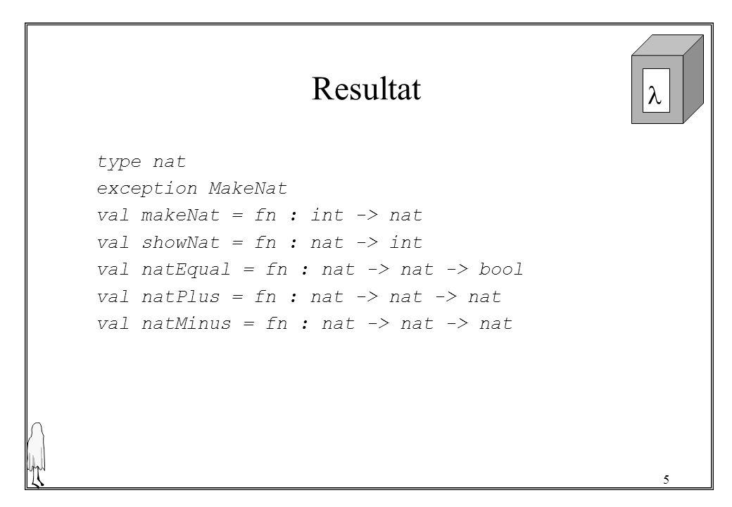 6 Test val q1 = makeNat 3; > val q1 = - : nat val q2 = makeNat 23; > val q2 = - : nat natPlus q1 q2; > val it = - : nat Måste ha egna funktioner för att visa objekt och för att jämföra.