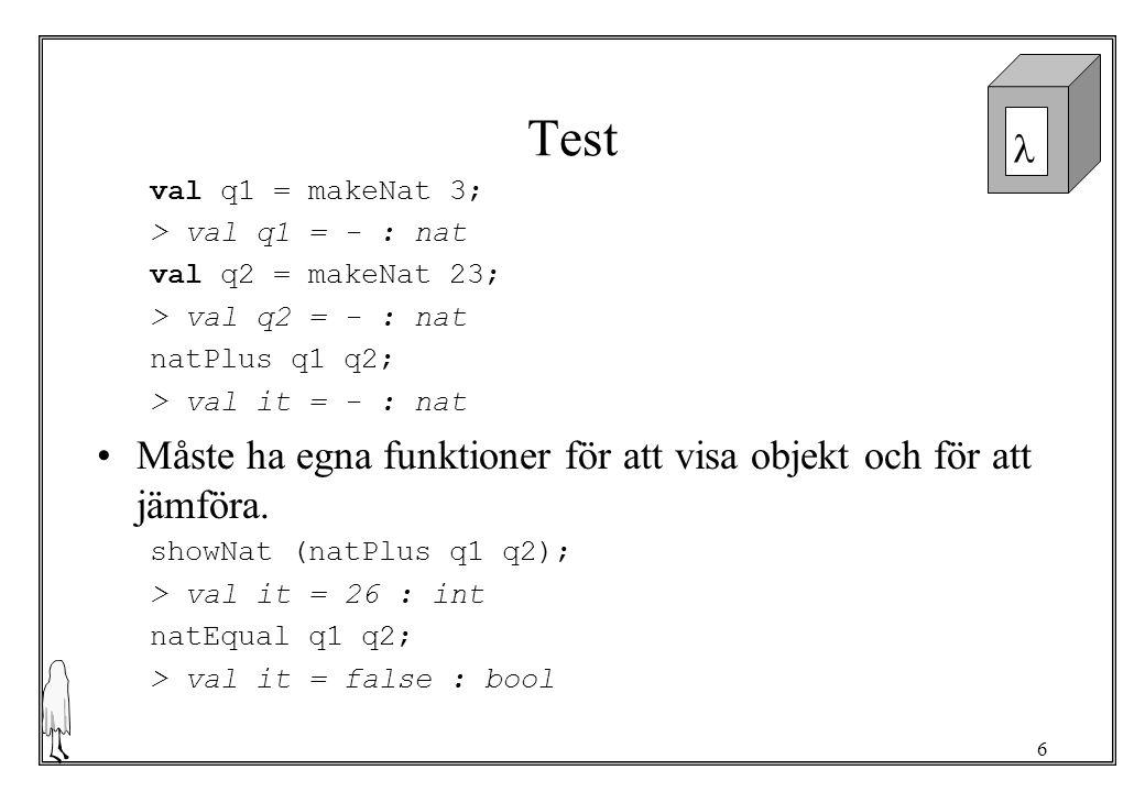 7 Exempel Två abstype-värden kan ej jämföras Abstype-konstruerare kan ej användas utanför definitionen q1 = q2; .