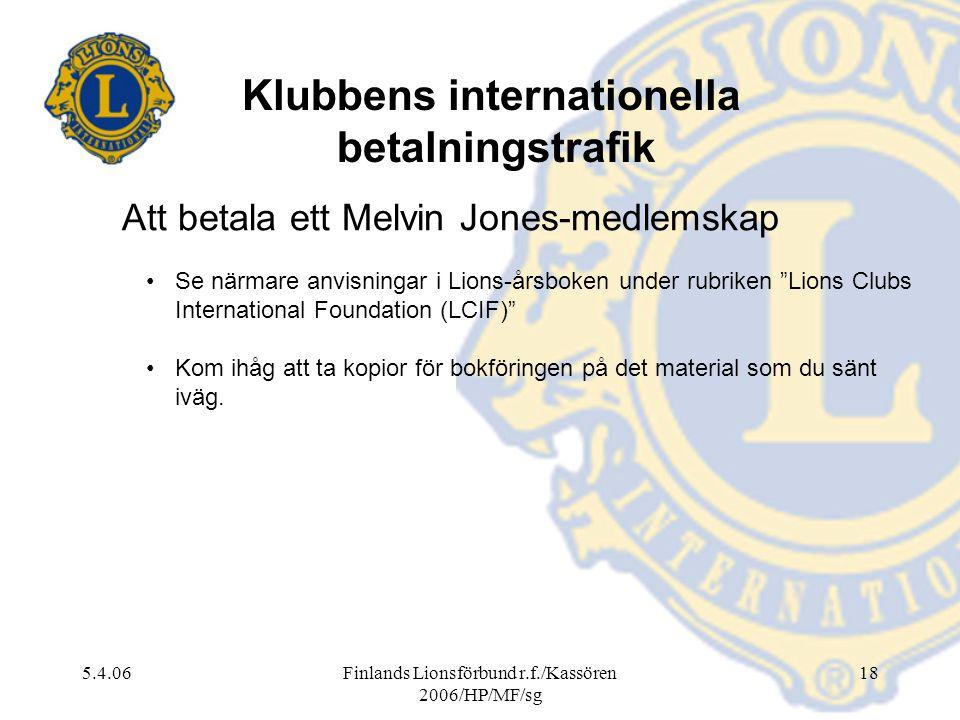 5.4.06Finlands Lionsförbund r.f./Kassören 2006/HP/MF/sg 18 Klubbens internationella betalningstrafik Att betala ett Melvin Jones-medlemskap Se närmare