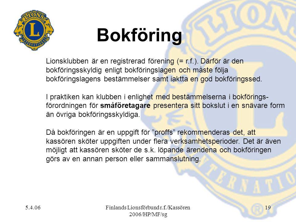 5.4.06Finlands Lionsförbund r.f./Kassören 2006/HP/MF/sg 19 Bokföring Lionsklubben är en registrerad förening (= r.f.). Därför är den bokföringsskyldig