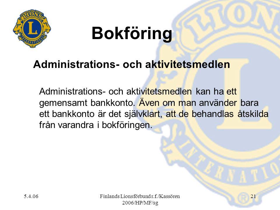 5.4.06Finlands Lionsförbund r.f./Kassören 2006/HP/MF/sg 21 Administrations- och aktivitetsmedlen Administrations- och aktivitetsmedlen kan ha ett geme