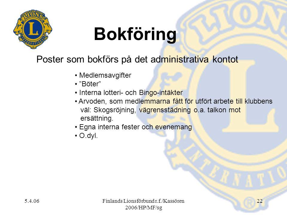 """5.4.06Finlands Lionsförbund r.f./Kassören 2006/HP/MF/sg 22 Medlemsavgifter """"Böter"""" Interna lotteri- och Bingo-intäkter Arvoden, som medlemmarna fått f"""