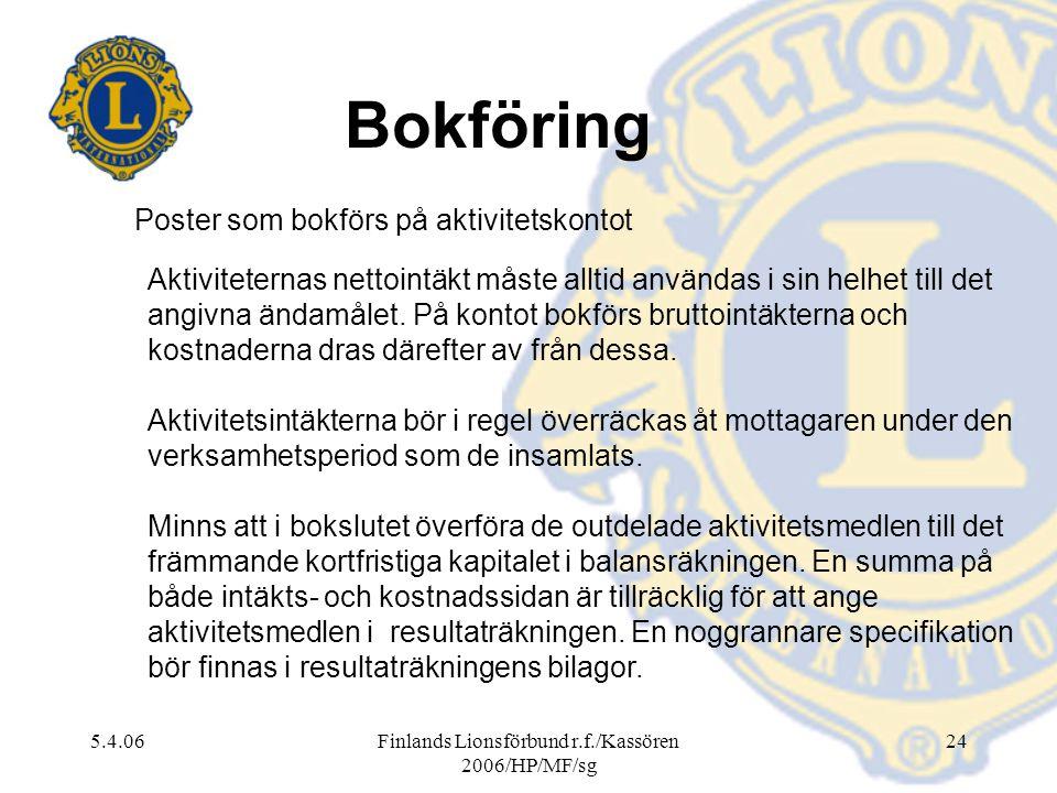 5.4.06Finlands Lionsförbund r.f./Kassören 2006/HP/MF/sg 24 Aktiviteternas nettointäkt måste alltid användas i sin helhet till det angivna ändamålet. P