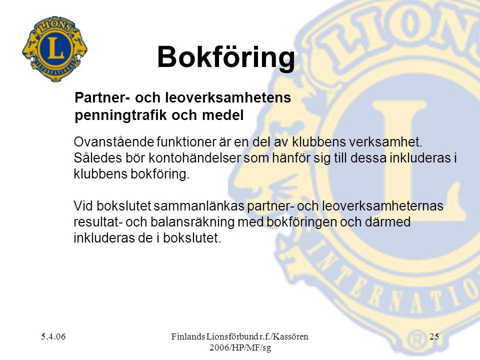 5.4.06Finlands Lionsförbund r.f./Kassören 2006/HP/MF/sg 25 Ovanstående funktioner är en del av klubbens verksamhet. Således bör kontohändelser som hän
