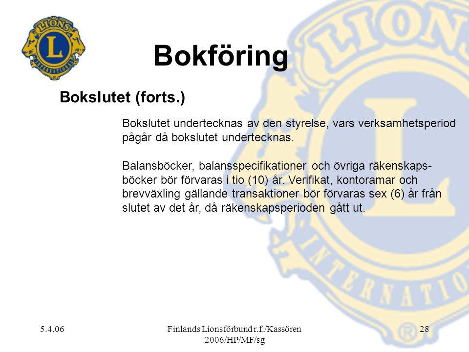 5.4.06Finlands Lionsförbund r.f./Kassören 2006/HP/MF/sg 28 Bokslutet undertecknas av den styrelse, vars verksamhetsperiod pågår då bokslutet underteck