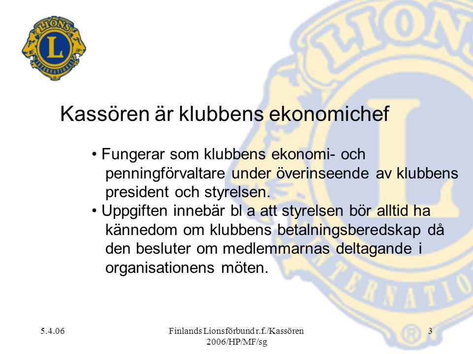 5.4.06Finlands Lionsförbund r.f./Kassören 2006/HP/MF/sg 3 Kassören är klubbens ekonomichef Fungerar som klubbens ekonomi- och penningförvaltare under