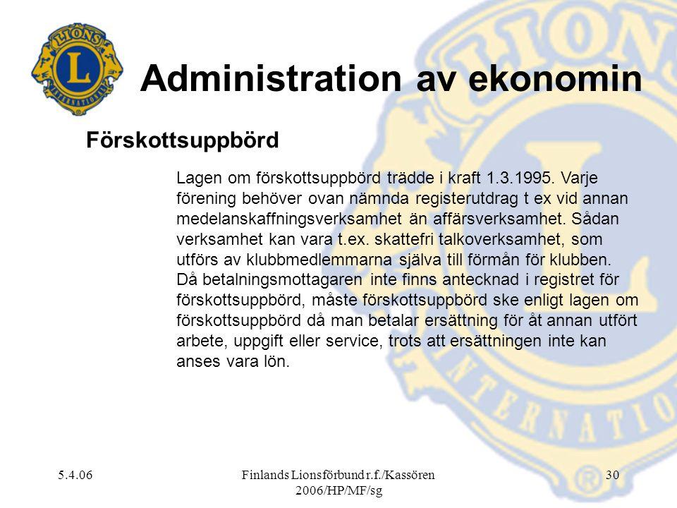 5.4.06Finlands Lionsförbund r.f./Kassören 2006/HP/MF/sg 30 Administration av ekonomin Lagen om förskottsuppbörd trädde i kraft 1.3.1995. Varje förenin