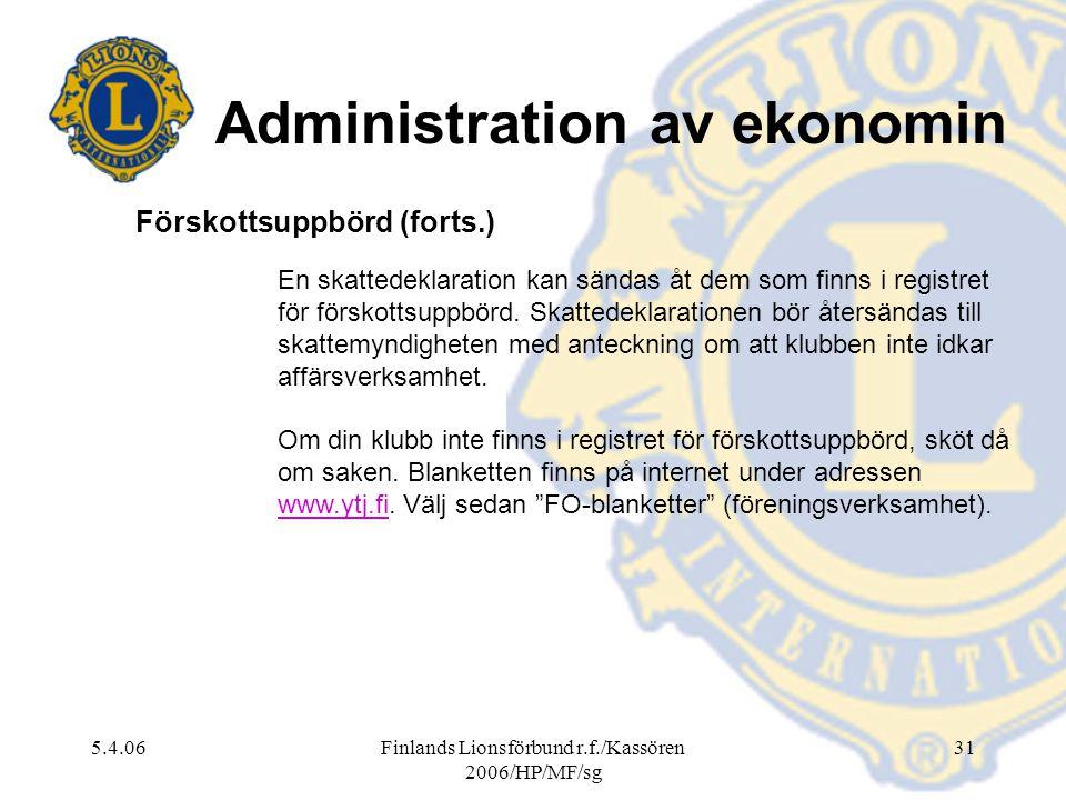 5.4.06Finlands Lionsförbund r.f./Kassören 2006/HP/MF/sg 31 En skattedeklaration kan sändas åt dem som finns i registret för förskottsuppbörd. Skattede